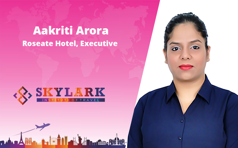 Aakriti Arora - Testimonial Skylark Institute of Travel